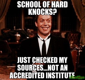 School of Hard Knocks Not Accredited